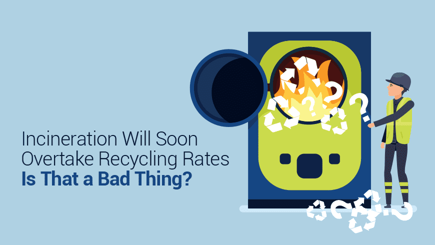 Incineration Will Soon Overtake Recycling Rates. Is That So Bad?