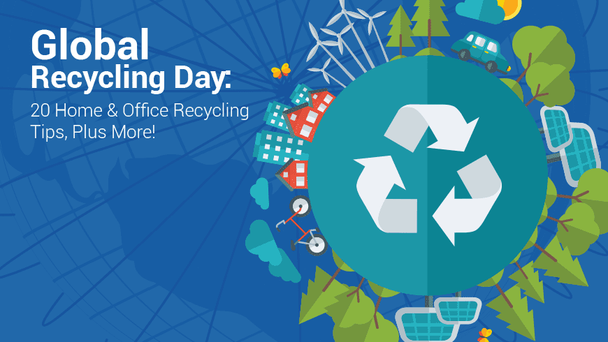 Global Recycling Day: 20 Home & Office Recycling Tips, Plus More!
