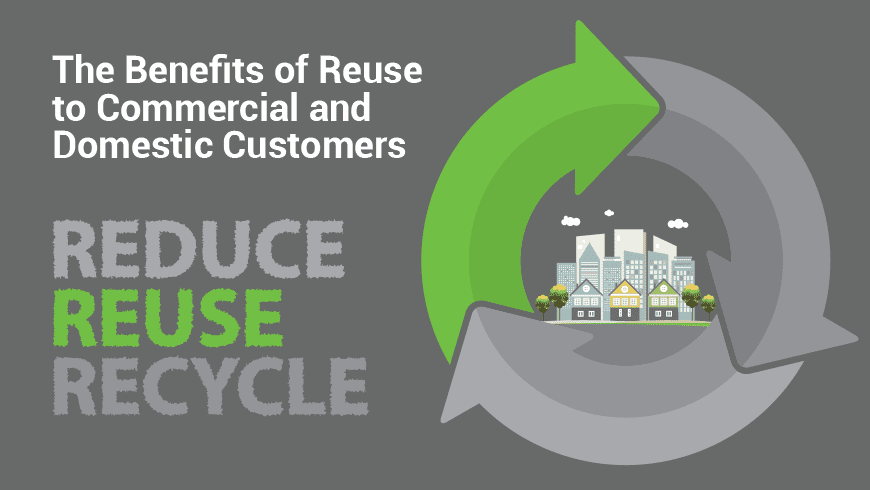 The Benefits of Reuse to Commercial and Domestic Customers