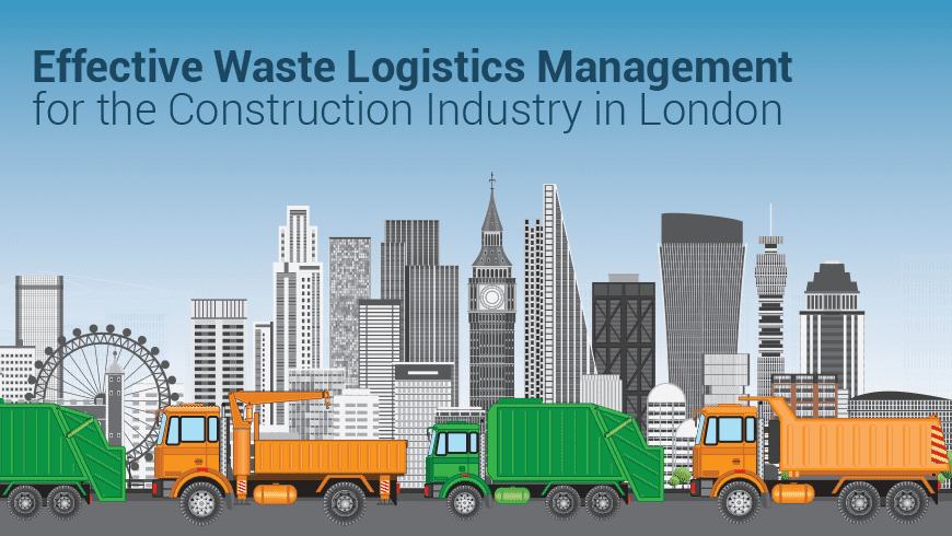 Effective Waste Logistics Management for the Construction Industry in London