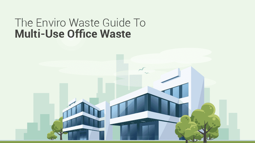 The Enviro Waste Guide To Multi-Use Office Waste